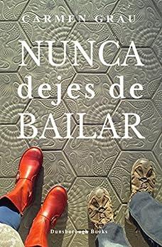 NUNCA DEJES DE BAILAR (Spanish Edition) by [Grau, Carmen]