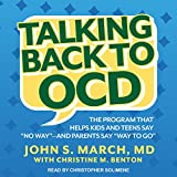 Talking Back to OCD: The Program That Helps Kids and Teens Say''No Way'' - and Parents Say''Way to Go''