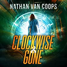Clockwise & Gone: A Time Travel Adventure Audiobook by Nathan Van Coops Narrated by Angela Dawe