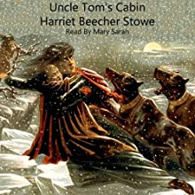 Uncle Tom's Cabin: Life Among the Lowly Audiobook by Harriet Beecher Stowe Narrated by Mary Sarah