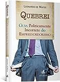 Quebrei : Guia politicamente incorreto do empreendedorismo