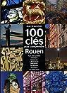 100 CLES POUR COMPRENDRE ROUEN par Braunstein