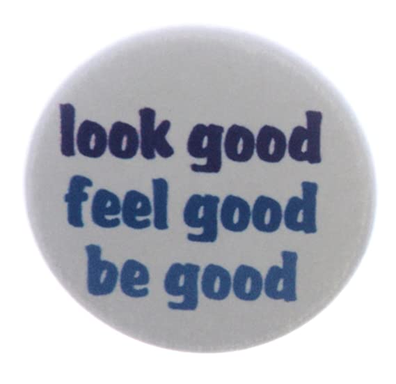 Amazoncom Look Good Feel Good Be Good 125 Pinback Button Pin