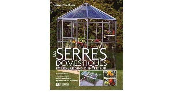 Les serres domestiques: Et jardins d\'intérieur: Amazon.ca: Simon ...