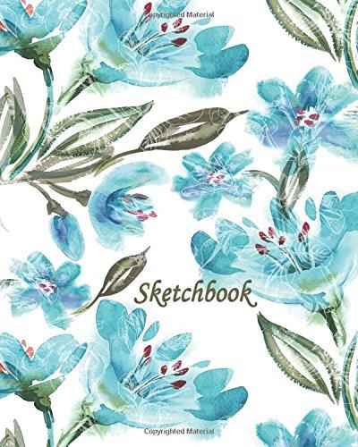 Sketchbook: Blue Green Flowers 8x10 - BLANK JOURNAL NO LINES - unlined, unruled pages (8x10 Watercolor Flowers Sketchbook Series)