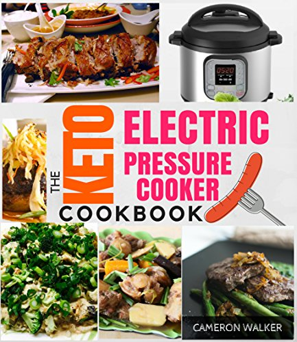 KETO ELECTRIC PRESSURE COOKER COOKBOOK: Low Carb Recipes for Your Pressure Cooker