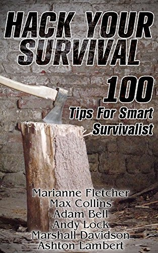 Hack Your Survival: 100 Tips For Smart Survivalist by [Fletcher, Marianne, Collins, Max , Bell, Adam , Lambert, Ashton , Davidson, Marshall, Lock, Andy]