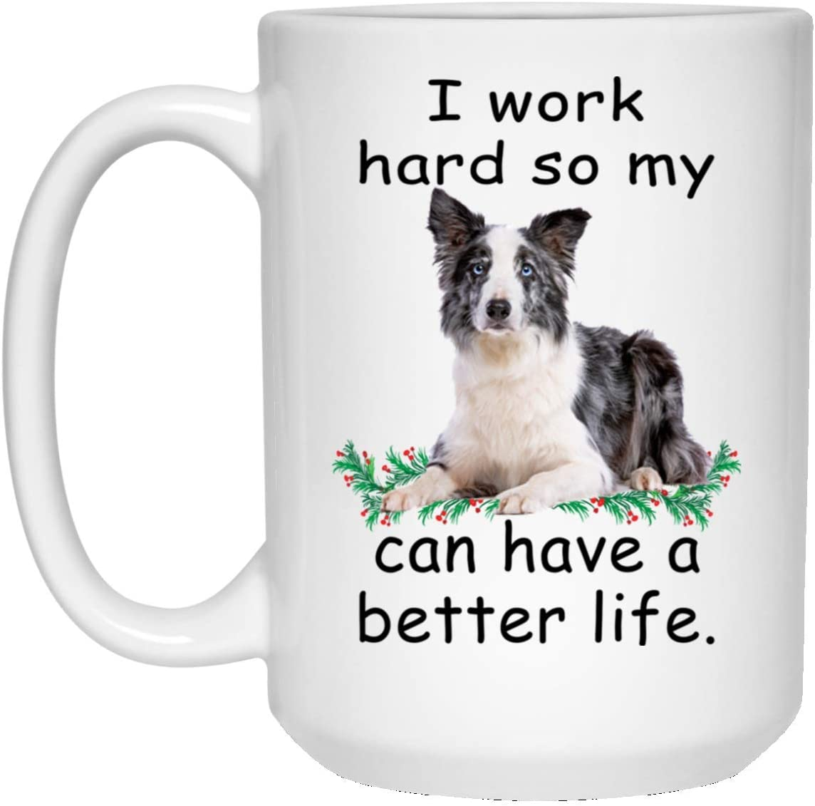 Amazon Com Funny Saying Gifts Border Collie Blue Merle I Work Hard So My Dog Can Have A Better Coffee Mug 15oz Kitchen Dining