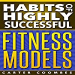 Habits of Highly Successful Fitness Models | Carter Coombes