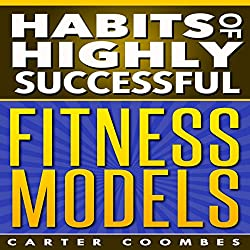 Habits of Highly Successful Fitness Models