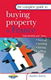 The Complete Guide to Buying Property in France: Buying, Letting, Renting, Selling
