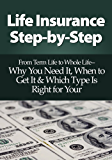Life Insurance Step-by-Step: From Term Life to Whole Life— Why You Need It, When to Get It & Which Type Is Right for You