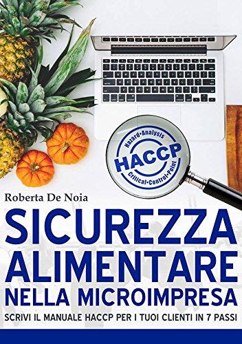 Sicurezza alimentare nella microimpresa: Scrivi il manuale HACCP per i tuoi clienti in 7 passi (Italian Edition)