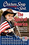 Chicken Soup for the Soul: The Spirit of America: 101 Stories about What Makes Our Country Great
