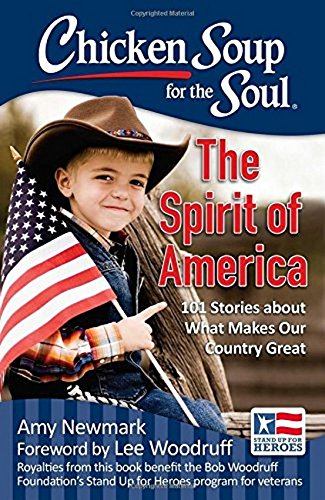 Read Online Chicken Soup for the Soul: The Spirit of America: 101 Stories about What Makes Our Country Great ebook