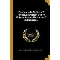 Prontuario De Retórica Y Poética, Extractado De Los Mejores Autores Nacionales Y Extranjeros...