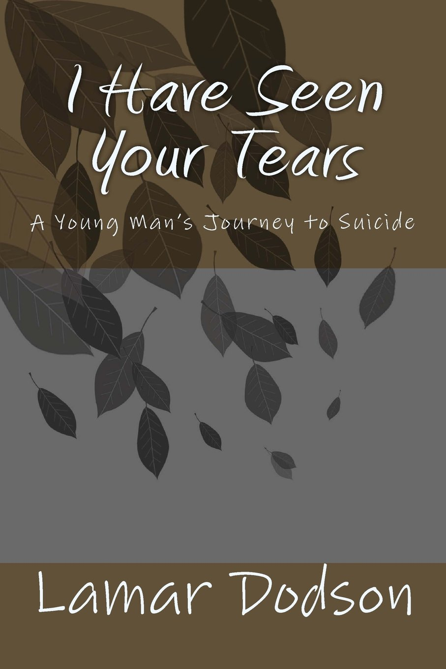 Download I Have Seen Your Tears: A Young Man's Journey to Suicide pdf