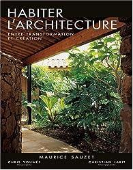 Habiter l'architecture : Entre transformation et création par Maurice Sauzet