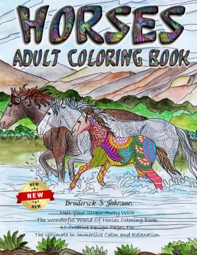 Horses Adult Coloring Book: Melt Your Stress Away With The Wonderful World Of Horses Coloring Book 40 Creative Design Pages For The Ultimate In ... (Creative Art Therapy For Adults) (Volume 1)