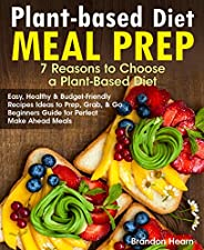 Plant-Based Diet Meal Prep: 7 Reasons to Choose a Plant-Based Diet. Easy, Healthy and Budget-Friendly Recipes