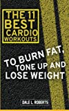 The 11 Best Cardio Workouts: To Burn Fat, Tone