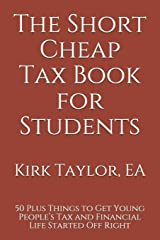 The Short Cheap Tax Book for Students: 50 Plus Things to Get Young People's Tax and Financial Life Started Off Right Paperback