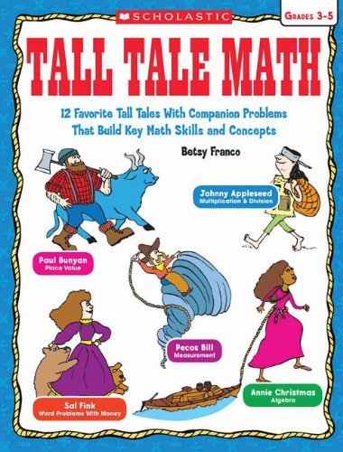 Tall Tale Math: 12 Favorite Tall Tales With Companion Problems That Build Key Math Skills and Concepts, Grades 3-5