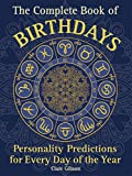 The Complete Book of Birthdays: Personality Predictions for Every Day of the Year