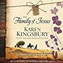 The Family of Jesus: Life-Changing Bible Study Series Audiobook by Karen Kingsbury, Pastor Jamie George Narrated by Kirby Heyborne, January LaVoy