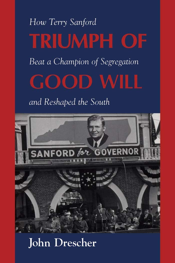 Triumph of Good Will: How Terry Sanford Beat a Champion of ...
