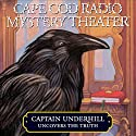 Cape Cod Radio Mystery Theater: Captain Underhill Uncovers the Truth (Dramatized) Performance by Steven Thomas Oney Narrated by  full cast