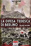 Image de La difesa tedesca di Berlino (Italia Storica Ebook Vol. 12) (Italian Edition)