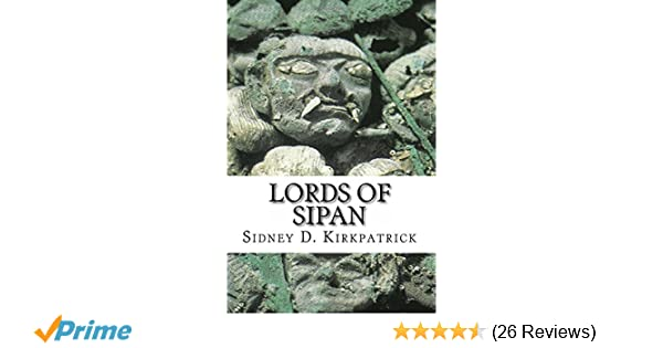 Lords of Sipan, A True Story of Pre-Inca Tombs, Archaeology, and Crime