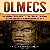 #8: Olmecs: A Captivating Guide to the Earliest Known Major Ancient Civilization in Mexico