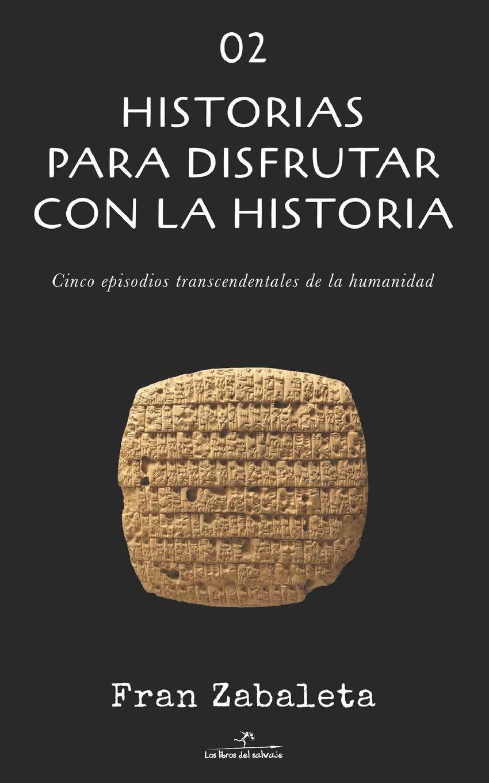 02 Historias para disfrutar con la historia: Cinco episodios trascendentales de la humanidad Relatos con Historia: Amazon.es: Zabaleta, Fran: Libros