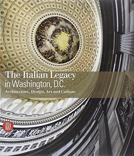 The Italian Legacy in Washington D.C.: Architecture, Design, Art, and Culture ()