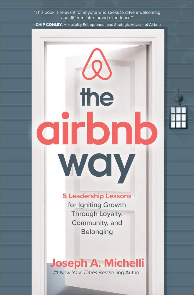 Amazon Com The Airbnb Way 5 Leadership Lessons For Igniting Growth Through Loyalty Community And Belonging 9781260455441 Michelli Joseph Books