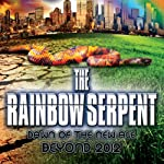 The Rainbow Serpent: Dawn of the New Age Beyond 2012 | Tor Webster