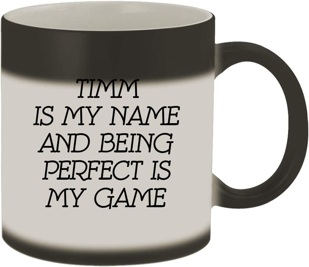 Timm Is My Name And Being Perfect Is My Game - 11oz Ceramic Color Changing Mug, Matte Black