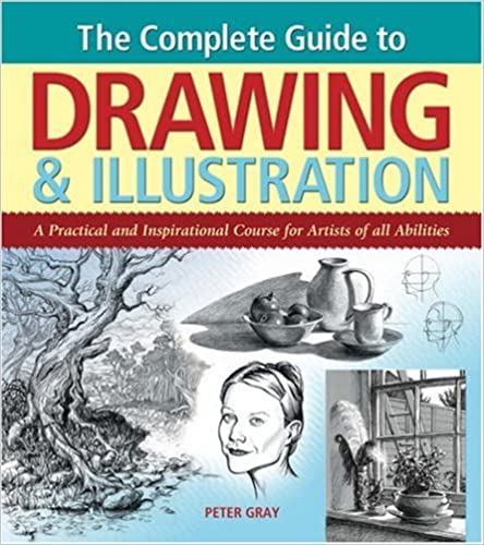 The Complete Guide to Drawing and Illustration: A Practical and Inspirational Course for Artists of All Abilities by Peter Gray (2006-09-25)