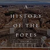 A History of the Popes: Volume I: Origins to the Middle Ages | Wyatt North