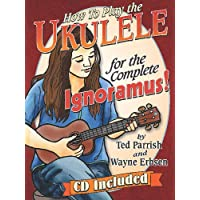 How to Play the Ukulele for the Complete Ignoramus