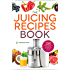 The Juicing Recipes Book: 150 Healthy Juicing Recipes to Unleash the Nutritional Power of Your Juicer Machine