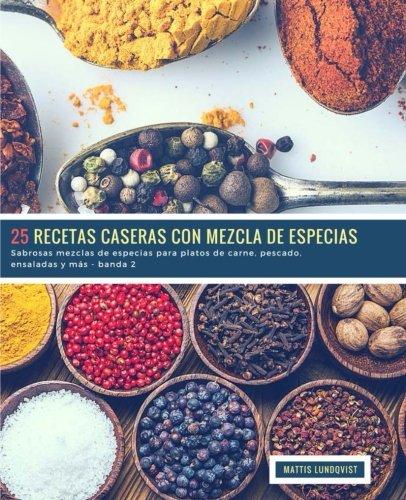 25 Recetas caseras con Mezcla de Especias - banda 2: Sabrosas mezclas de especias para platos de carne, pescado, ensaladas y mas (Volume 3)  [Lundqvist, Mattis] (Tapa Blanda)
