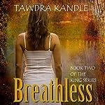 Breathless: King, Book 2 | Tawdra Kandle