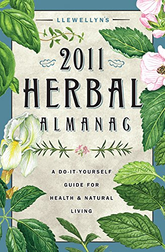 Llewellyn's 2011 Herbal Almanac: A Do-it-Yourself Guide for Health & Natural Living (Annuals - Herbal - Usher 2011