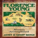 Florence Young: Mission Accomplished: Christian Heroes: Then & Now Audiobook by Janet Benge, Geoff Benge Narrated by Rebecca Gallagher