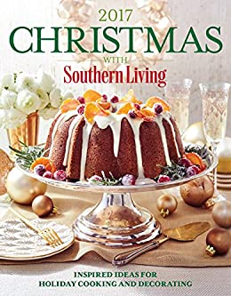 Christmas with Southern Living 2017: Inspired Ideas for Holiday Cooking and Decorating by [The Editors of Southern Living]