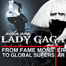 Lady Gaga: From Fame Monster to Global Superstar