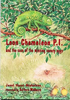Leon Chameleon PI and the case of the missing canary eggs by [Hurst-Nicholson, Jan]